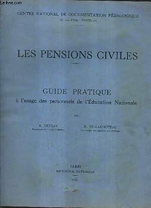 LES PENSIONS CIVILES - GUIDE PRATIQUE A L'USAGE DES PERSONNELS DE L'EDUCATION NATIONALE.: ...
