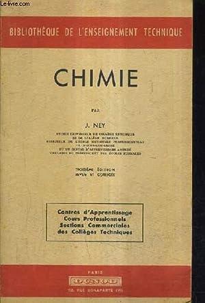 CHIMIE - 3E EDITION REVUE ET CORRIGEE / BIBLIOTHEQUE DE L'ENSEIGNEMENT TECHNIQUE.: J.NEY