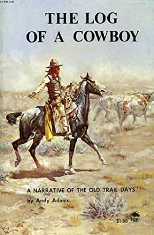 THE LOG OF A COWBOY, A NARRATIVE OF THE OLD TRAIL DAYS: ADAMS ANDY