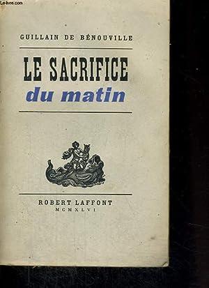 LE SACRIFICE DU MATIN: BENOUVILLE Guillain de