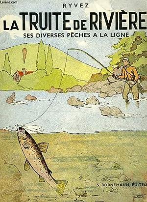 LA TRUITE DE RIVIERE, SES DIVERSES PECHES A LA LIGNE: RYVEZ M.