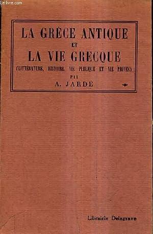 LA GRECE ANTIQUE ET LA VIE GRECQUE (GEOGRAPHIE HISTOIRE LITTERATURE BEAUX ARTS VIE PUBLIQUE VIE ...
