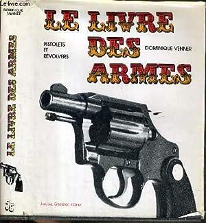 LE LIVRE DES ARMES - PISTOLETS ET: VENNER DOMINIQUE