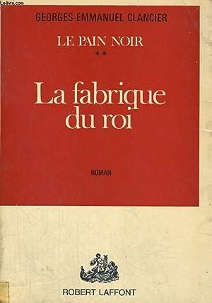LE PAIN NOIR TOME 2: LA FABRIQUE DU ROI: CLANCIER Georges-Emmanuel