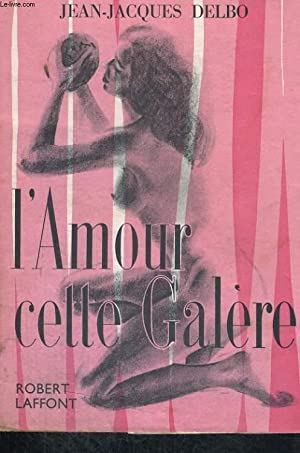 L'AMOUR, CETTE GALERE: DELBO Jean-Jacques