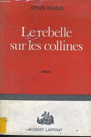 LE REBELLE SUR LES COLLINES: DELMAIN Gérard