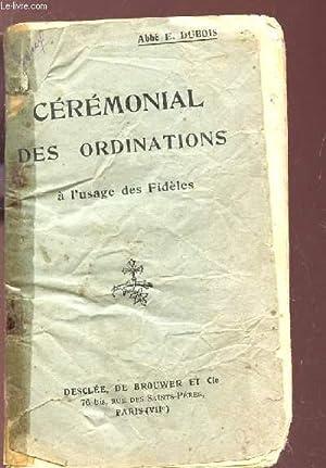 CEREMONIAL DES ORINATIONS - A L'USAGE DES FIDELES.: DUBOIS E. (ABBE)