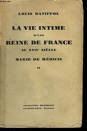 LA VIE INTIME D'UNE REINE DE FRANCE AU XVIIème SIECLE. TOME 2 : MARIE DE MEDICIS.: ...