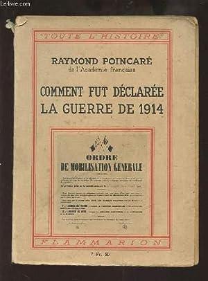 COMMENT FUT DECLAREE LA GUERRE DE 1914.: POINCARE RAYMOND