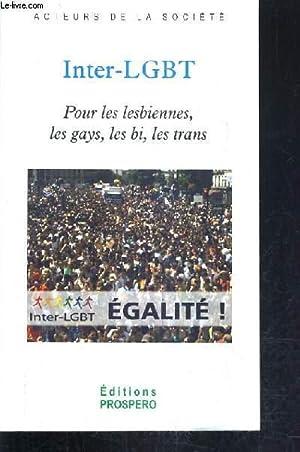 L'INTER LGBT - POUR LES LESBIENNES LES GAYS LES BI LES TRANS : EGALITE !.: COLLECTIF