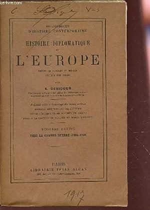 HISTOIRE DIPLOMATIQUE DE L'EUROPE / SECONDE PARTIE : VERS AL GRANDE GUERRE (1904-1916).: ...