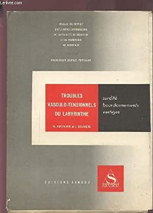 TROUBLES VASCULO-TENSIONNELS DU LABYRINTHE - SURDITE / BOURDONNEMENTS / VERTIGES.: PORTMANN M. / ...