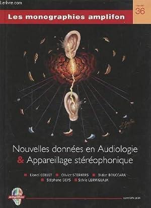 NOUVELLES DONNEES EN AUDIOLOGIE & APPAREILLAGE STEREOPHONIQUE - LES MONOGRAPHIES AMPLIFON N&deg...