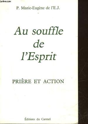 AU SOUFFLE DE L'ESPRIT - PRIERE ET: PERE MARIE-EUGENE DE
