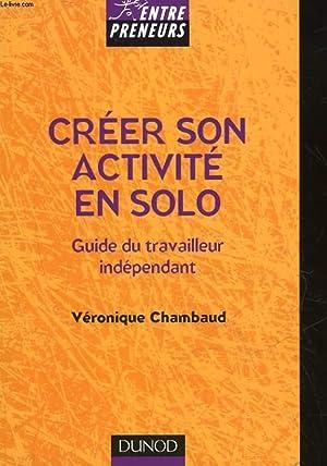 CREER SON ACTIVITE EN SOLO - GUIDE DU TRAVAILLEUR INDEPENDANT: CHAMBAUD VERONIQUE