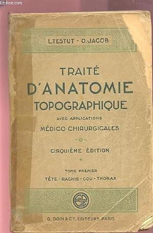 TRAITE D'ANATOMIE TOPOGRAPHIQUE - AVEC APPLICATIONS MEDICO-CHIRURGICALES: TESTUT L. /