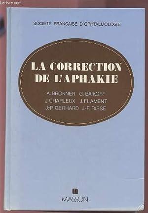 LA CORRECTION DE L'APHAKIE.: COLLECTIF