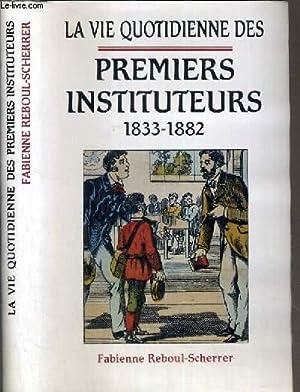 LA VIE QUOTIDIENNE DES PREMIERS INSTITUTEURS 1833-1882.: REBOUL-SCHERRER FABIENNE