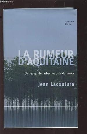 LA RUMEUR D'AQUITAINE - DES EAUX, DES ARBRES ET PUIS DES MOTS.: LACOUTURE JEAN