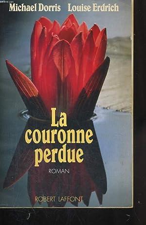 LA COURONNE PERDUE.: DORRIS MICHAEL ET ERDRICH LOUISE.