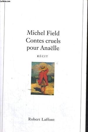 CONTES CRUELS POUR ANAELLE.: FIELD MICHEL.