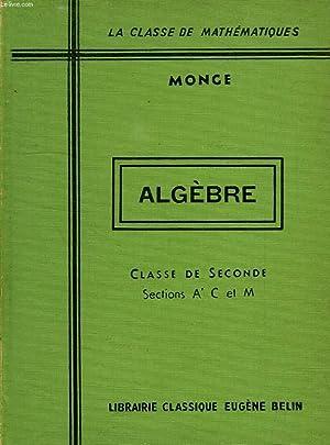 ALGEBRE, CLASSE DE 2e, SECTIONS A' C, ET M: MONGE M.