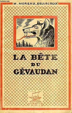 LA BETE DU GEVAUDAN: MOREAU-BELLECROIX M.