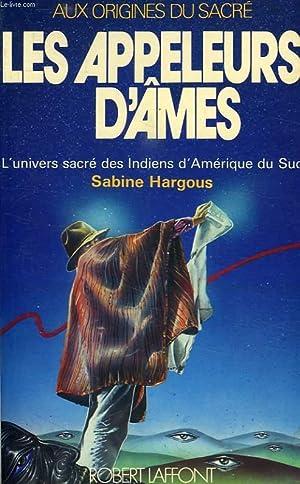 LES APPELEURS D'AMES, L'UNIVERS SACRE DES INDIENS: HARGOUS SABINE