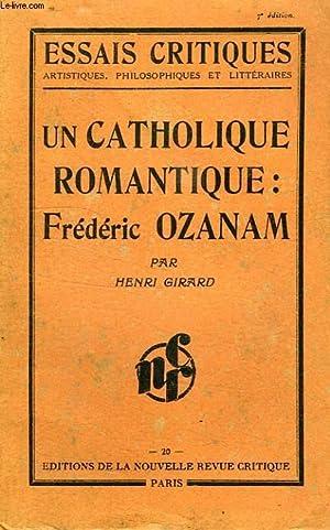 UN CATHOLIQUE ROMANTIQUE: FREDERIC OZANAM: GIRARD HENRI