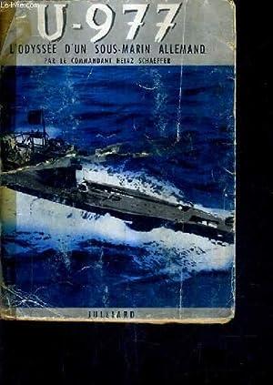 U-977 L'ODYSEE D'UN SOUS MARIN ALLEMAND.: COMMANDANT HEINZ SHAEFFER