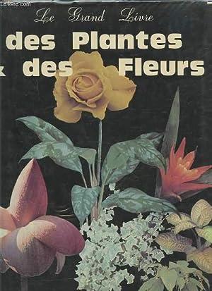 LE GRAND LIVRE DES PLANTES & DES FLEURS.: COLLECTIF