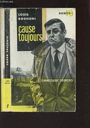 CAUSE TOUJOURS - (COLLECTION LE COMMISSAIRE FRANCOIS.N°1 ).: ROGNONI LOUIS