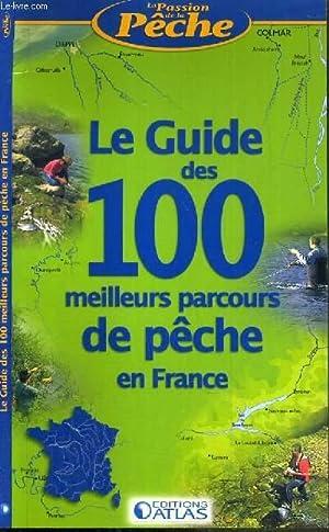 LE GUIDE DES 100 MEILLEURS PARCOURS DE PECHE EN FRANCE / COLLECTION LA PASSION DE LA PECHE: ...