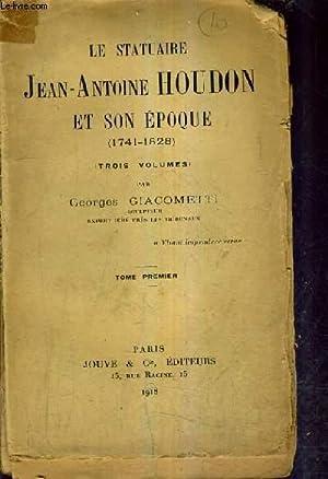 LE STATUAIRE JEAN ANTOINE HOUDON ET SON EPOQUE 1741-1828 - TOME PREMIER.: GIACOMETTI GEORGES
