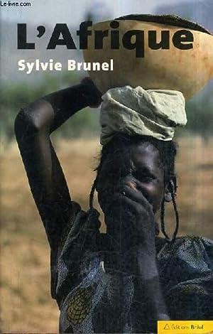 L'AFRIQUE UN CONTINENT EN RESERVE DE DEVELOPPEMENT.: BRUNEL SYLVIE