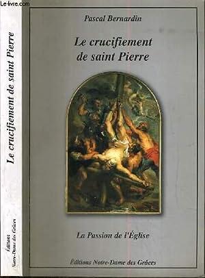 LE CRUCIFIEMENT DE SAINT-PIERRE - LA PASSION DE L'EGLISE: BERNARDIN PASCAL