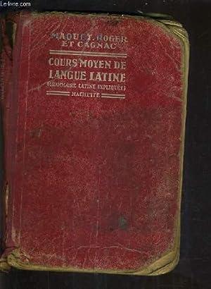 COURS MOYEN DE LANGUE LATINE GRAMMAIRE EXPLIQUEE.: CH.MAQUET & M.ROGER & C.GAGNAC