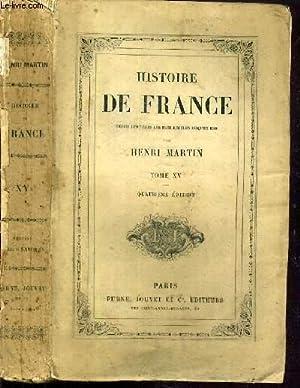 HISTOIRE DE FRANCE DEPUIS LES TEMPS LES PLUS RECULES JUSQU'EN 1789 - TOME XV. DECADENCE DE LA ...