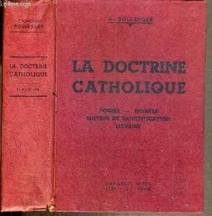 LA DOCTRINE CATHOLIQUE - DOGME - MORALE: BOULENGER A.