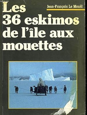 LES 36 ESKIMOS DE L'ILE AUX MOUETTES: LE MOUEL JEAN-FRANCOIS