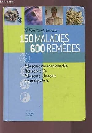 150 MALADIES - 600 REMEDES - MEDECINE CONVENTIONNELLE / HOMEOPATHIE / MEDECINE CHINOISE &...