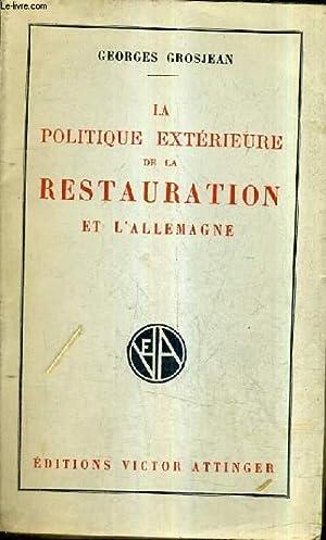LA POLITIQUE EXTERIEURE DE LA RESTAURATION ET L'ALLEMAGNE.: GROSJEAN GEORGES