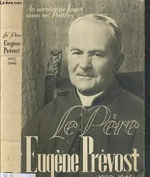 LE PERE EUGENE PREVOST (1860-1946) - FONDATEUR DE CONGREGATIONS DE LA FRATERNITE SACERDOTALE ET DES...