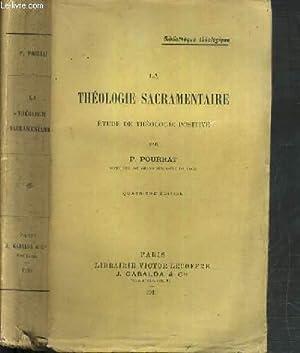 LA THEOLOGIE SACRAMENTAIRE ETUDE DE THEOLOGIE POSITIVE / BIBLIOTHEQUE THEOLOGIQUE: POURRAT P.
