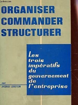 LES TROIS IMPERATIFS DU GOUVERNEMENT DE L'ENTREPRISE / ORGANISER COMMANDER STRUCTURER.: ...
