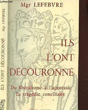 ILS L'ONT DECOURONNE - DU LIBERALISME A: LEFEBVRE Mgr