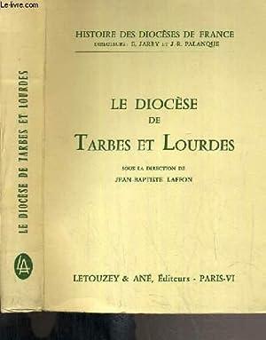 LE DIOCES DE TARBES ET LOURDES / HISTOIRE DES DIOCESES DE FRANCE: LAFFON JEAN-BAPTISTE
