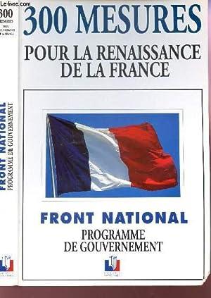 300 MESURES POUR LA RENAISSANCE DE LA FRANCE - FRONT NATIONAL - PROGRAMME DE GOUVERMENT.: COLLECTIF