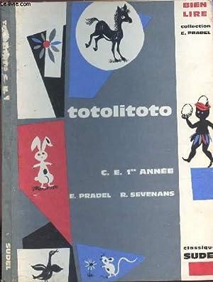 TOTOLITOTO - CE1 1ere ANNEE / COLLECTION BIEN LIRE.: PRADEL E. / SEVENANS R.