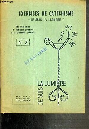 JE SUIS LA LUMIERE - EXERCICES DE CATECHISME - FASCICULE N°2 - POUR TROIS ANNEES DE PREPARATION...